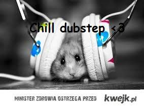 chill dubstep <3