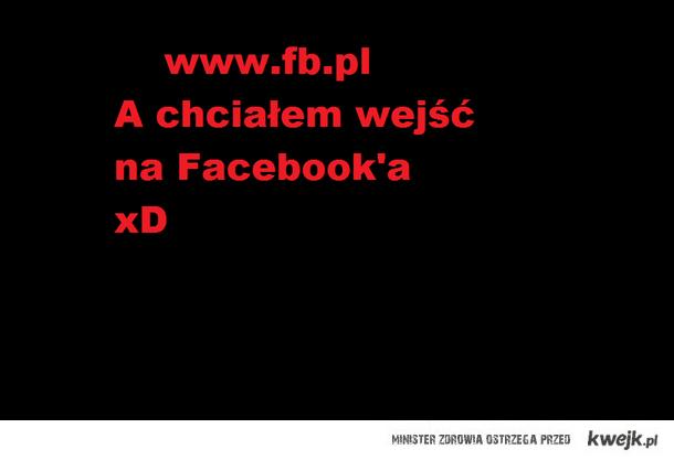 A chciałem wejść na Facebook'a