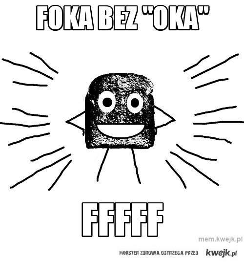 """foka bez """"oka"""""""