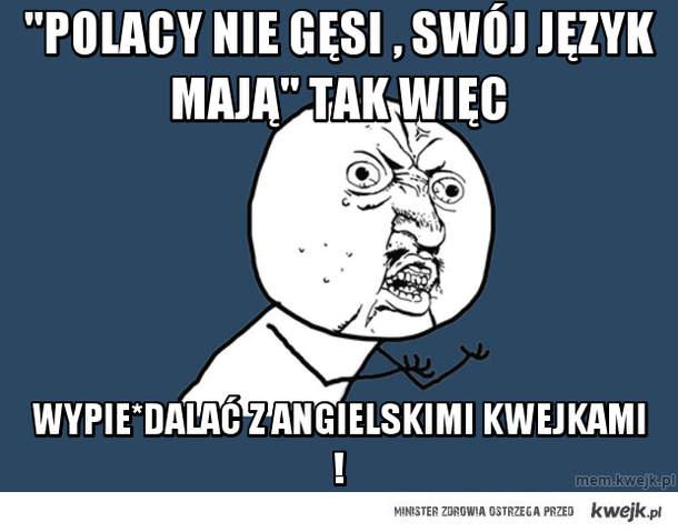 """""""Polacy nie Gęsi , swój język mają"""" tak więc"""