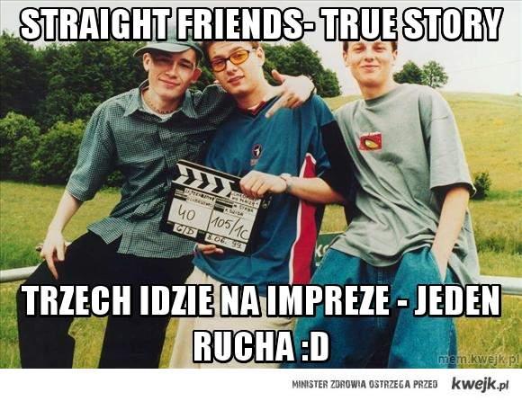 straight friends- true story