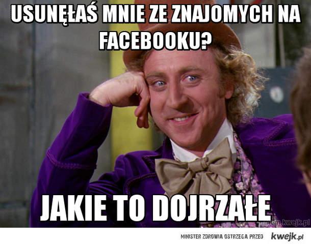 Usunęłaś mnie ze znajomych na facebooku?