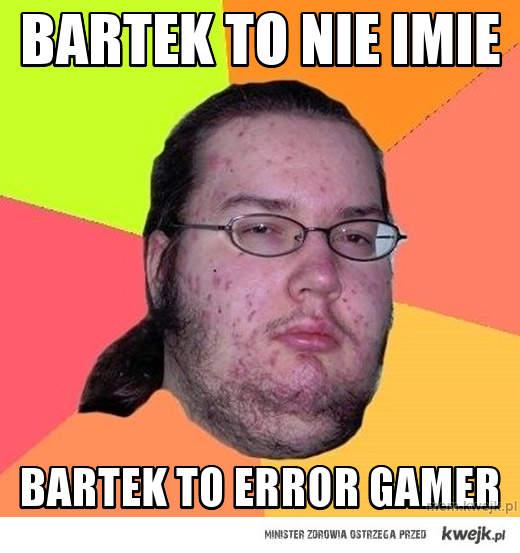 Bartek to nie imie
