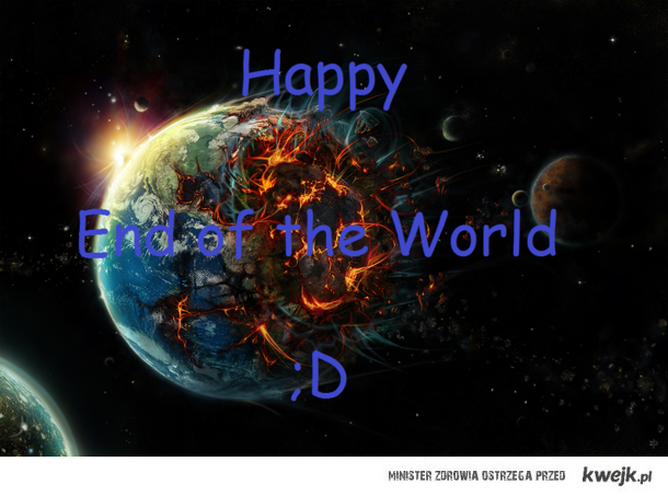 Happy End of the World :D