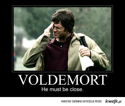 Voldemort musi być blisko...