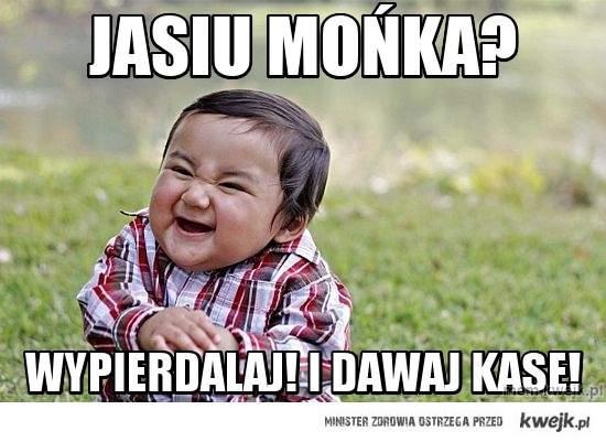 Jasiu Mońka?