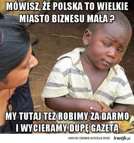 Mówisz, że polska to wielkie miasto biznesu mała ?