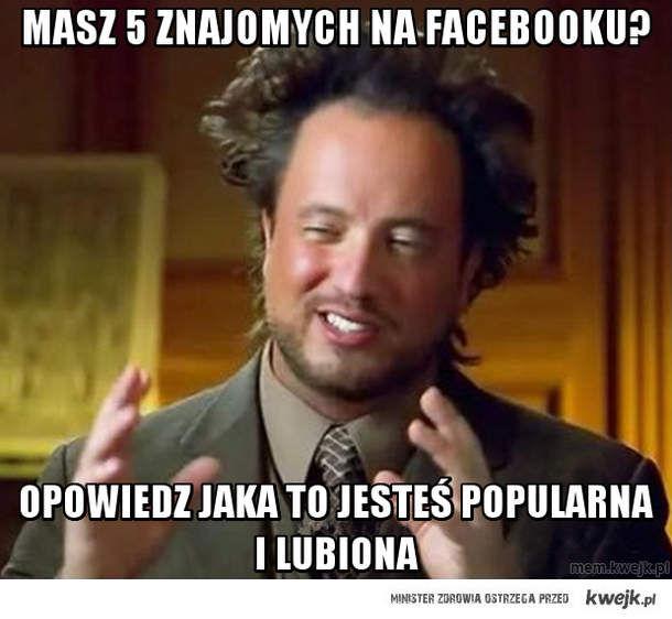 Masz 5 znajomych na Facebooku?