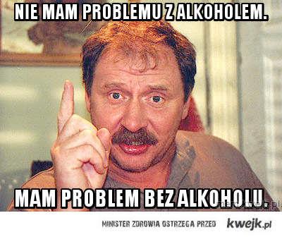 Nie mam problemu z alkoholem.