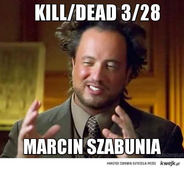 Kill/Dead 3/28
