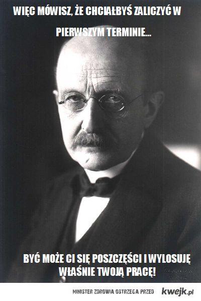 Sceptyczny profesor. (Max Planck)