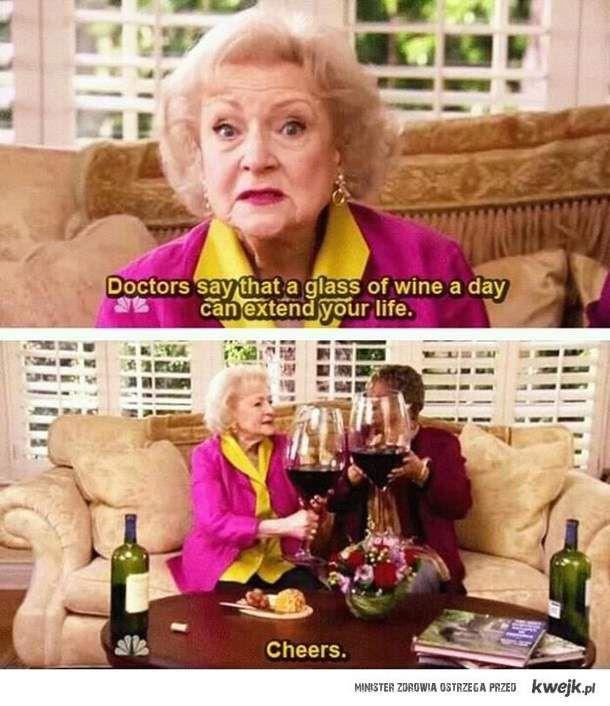 Doktor powiedział, że kieliszek wina dziennie przedłuża życie! Na zdrowie...