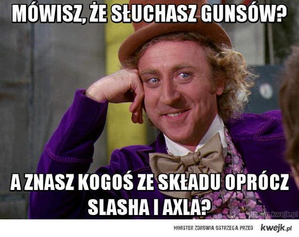 Mówisz, że słuchasz gunsów?