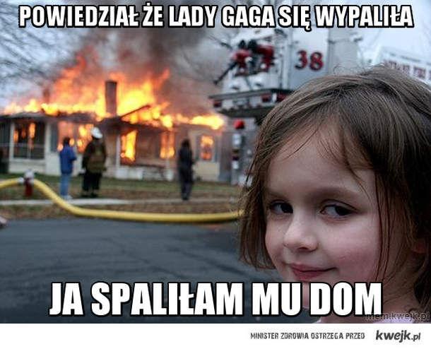 Powiedział że lady gaga się wypaliła