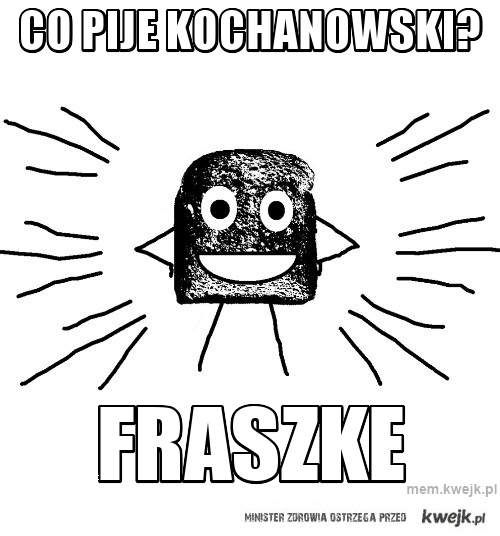 co pije kochanowski?