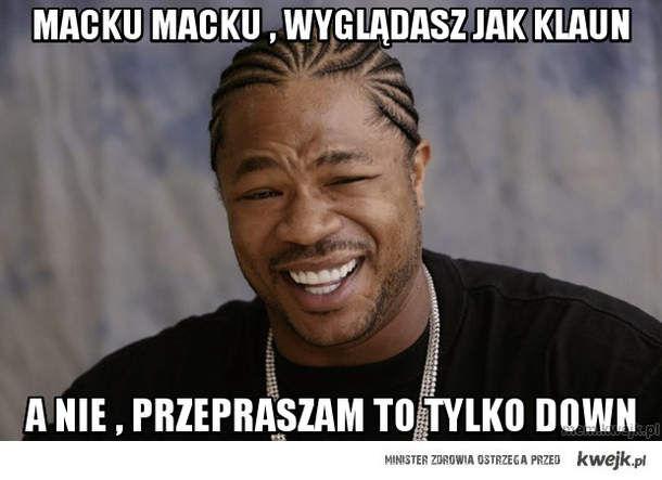 MACKU MACKU , wyglądasz jak klaun