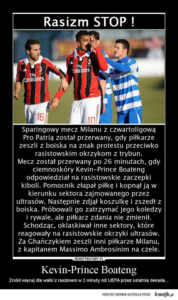 Kevin-Prince Boateng - Zrobił więcej dla walki z rasizmem w 2 minuty niż UEFA przez ostatnią dekadę...