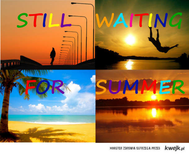 Still waiting for Summer!