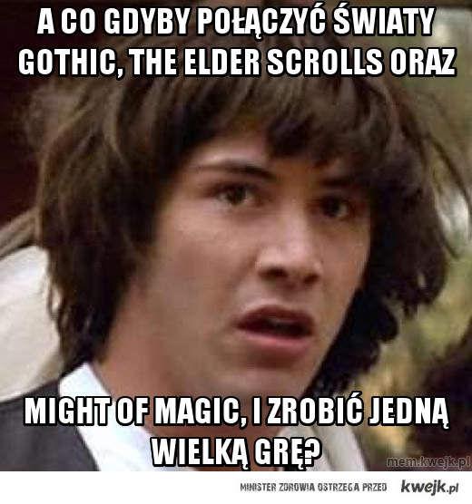 A co gdyby połączyć światy gothic,   the elder scrolls oraz