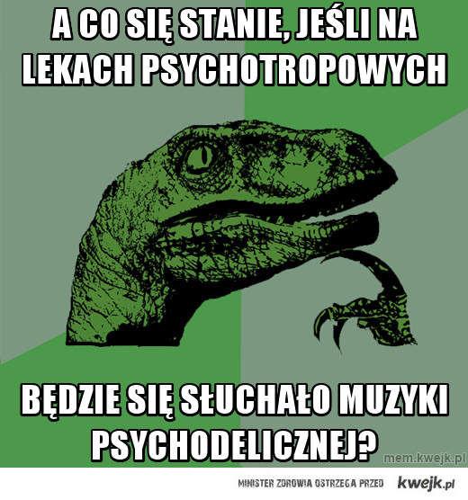 a co się stanie, jeśli na lekach psychotropowych