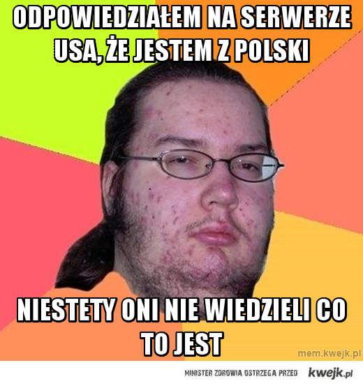 odpowiedziałem na serwerze USA, że jestem z polski