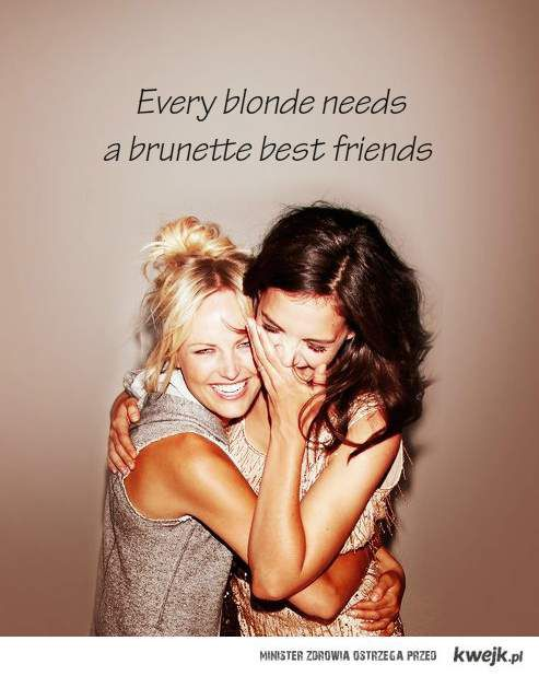Every blonde needs a brunette