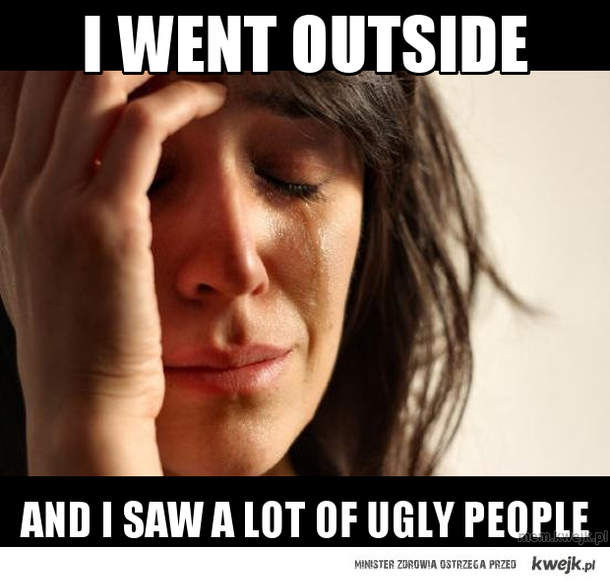 I WENT OUTSIDE