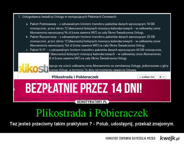 Plikostrada i Pobieraczek. Jeśli jesteś przeciwny takiemu zachowaniu, polub, i udostępnij.