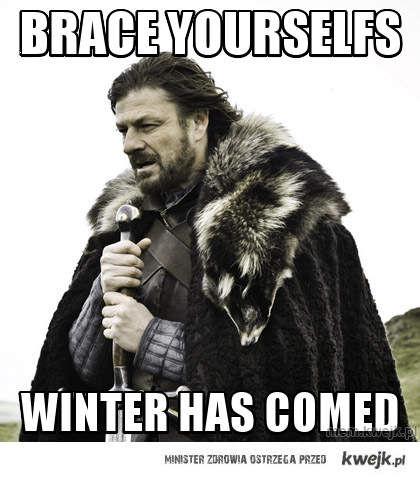 Brace yourselfs