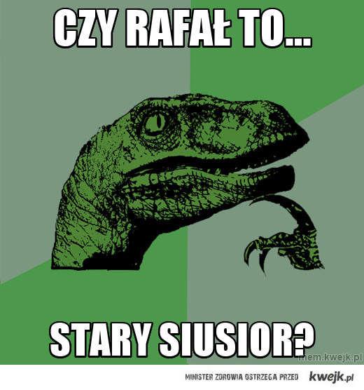 Czy Rafał to...