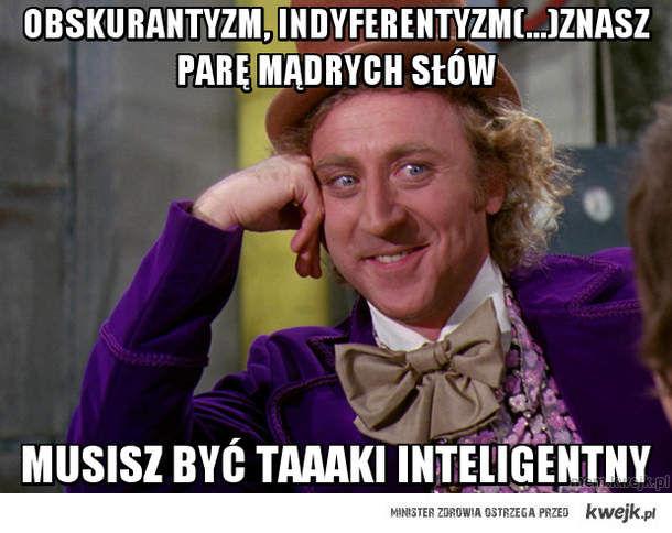 Obskurantyzm, Indyferentyzm(...)znasz parę mądrych słów
