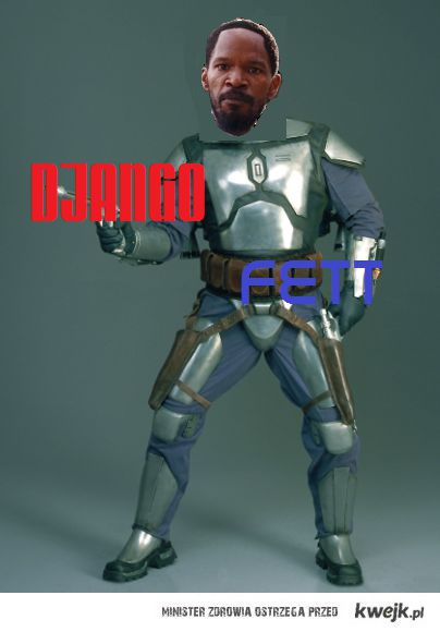 DJANGO FETT BITCH!!!