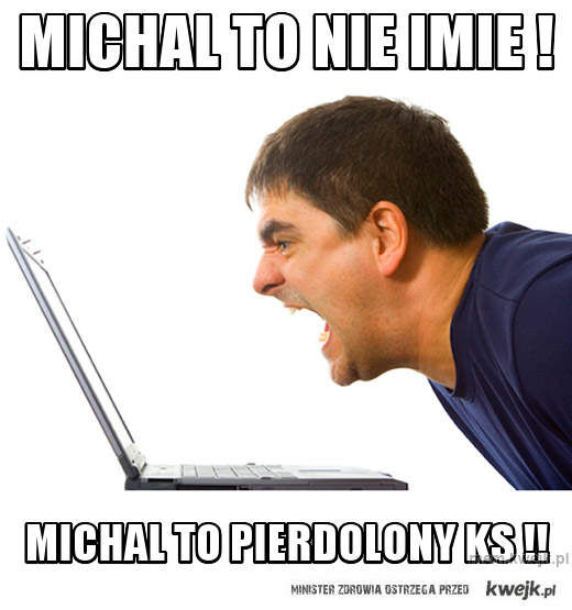Michal to nie imie !
