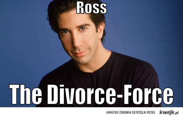 Ross the Divorece-Force