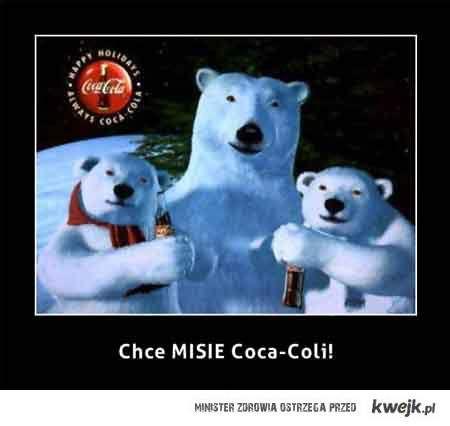 Chce MISIE Coca-Coli ! :)