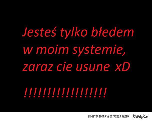jestes błędem systemu
