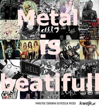Metal is beatifull