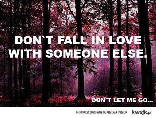 Don't let me go..