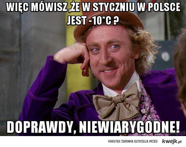 więc mówisz ,że w styczniu w polsce jest  -10*C ?