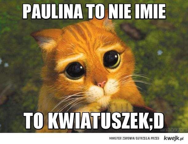 Paulina to nie imie