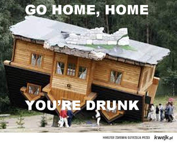 Go home, home!...