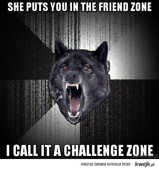 She puts you in the friend zone