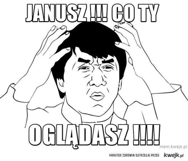 Janusz !!! Co ty