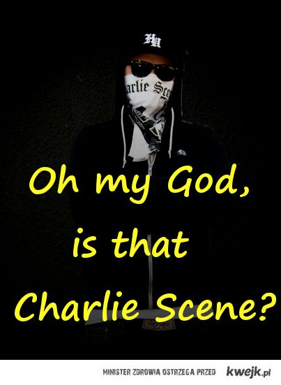 Is that Charlie Scene?