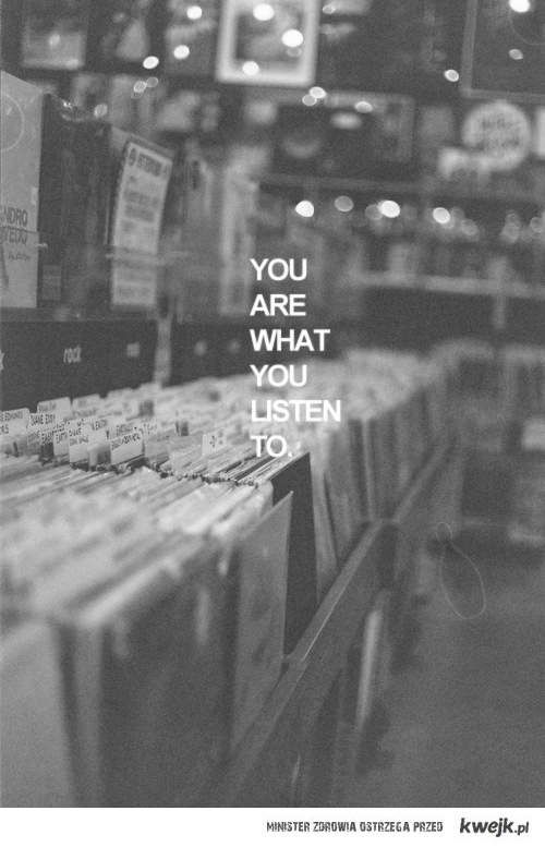 you are what u listen to