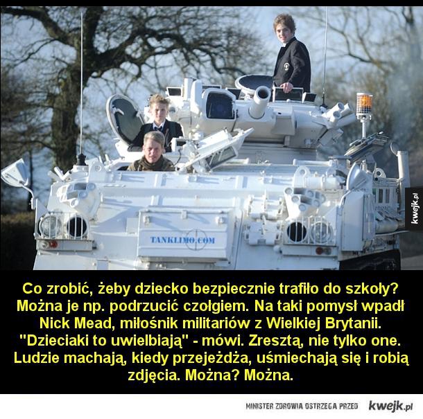 Szkoła - Co zrobić, żeby dziecko bezpiecznie trafiło do szkoły? Można je np. podrzucić czołgiem. Na taki pomysł wpadł Nick Mead, miłośnik militariów z Wielkiej Brytanii.