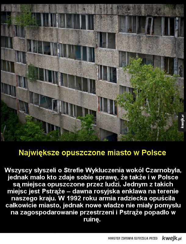 Największe opuszczone miasto w Polsce - Wszyscy słyszeli o Strefie Wykluczenia wokół Czarnobyla, jednak mało kto zdaje sobie sprawę, że także i w Polsce są miejsca opuszczone przez ludzi. Jednym z takich miejsc jest Pstrąże – dawna rosyjska enklawa na terenie naszego kraju. W 1992 roku armia rad