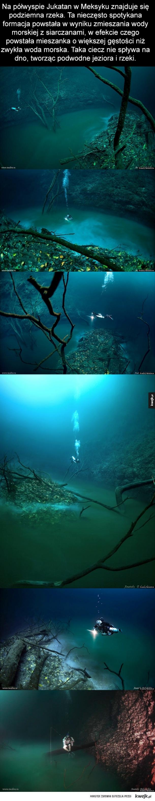 Na półwyspie Jukatan w  Meksyku znajduje się podziemna rzeka. Ta nieczęsto spotykana formacja powstała w wyniku zmieszania wody morskiej z siarczanami, w efekcie czego powstała mieszanka o większej gęstości niż zwykła woda morska. Taka ciecz nie spływa na