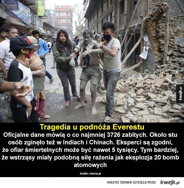 Przerażające fakty o trzęsieniu ziemi w Nepalu - Oficjalne dane mówią o co najmniej 3726 zabitych. Około stu osób zginęło też w Indiach i Chinach. Eksperci są zgodni, że ofiar śmiertelnych może być nawet 5 tysięcy. Tym bardziej, że - jak podkreślają - wstrząsy miały podobną siłę rażenia jak eksplozja 20