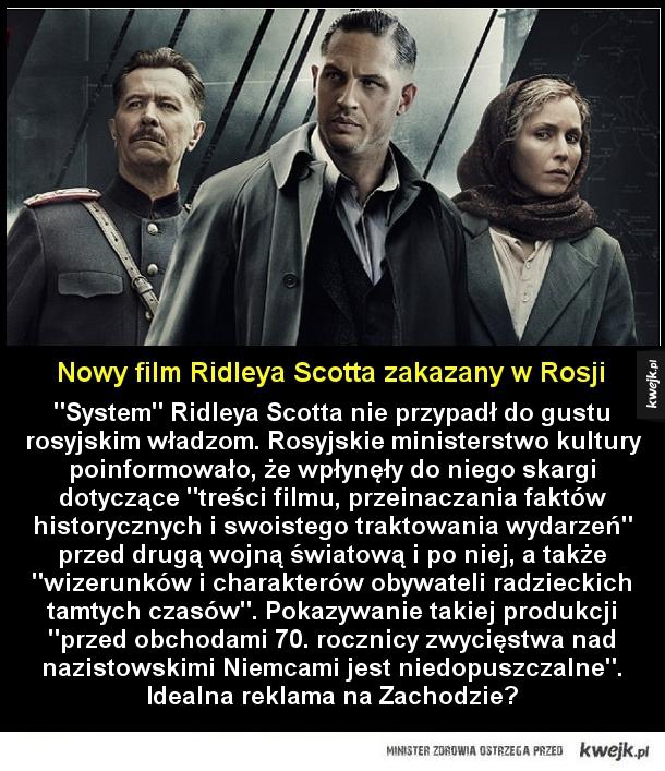 Film Ridleya Scotta zakazany w Rosji - System Ridleya Scotta nie przypadł do gustu rosyjskim władzom. Rosyjskie ministerstwo kultury poinformowało, że wpłynęły do niego skargi dotyczące treści filmu, przeinaczania faktów historycznych i swoistego traktowania wydarzeń przed drugą wojną światową